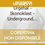 IKONOKLAST - UNDERGROUND ACTIVISTS        cd musicale di URGEHAL