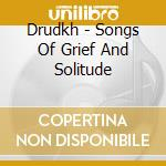 Songs of grief and solitude cd musicale di DRUDKH