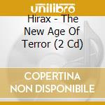 NEW AGE OF TERROR, THE                    cd musicale di HIRAX