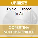 Cynic - Traced In Air cd musicale di CYNIC