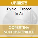 TRACED IN AIR                             cd musicale di CYNIC
