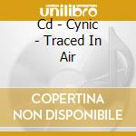 CD - CYNIC                - TRACED IN AIR cd musicale di CYNIC