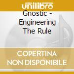 ENGINEERING THE RULE                      cd musicale di GNOSTIC