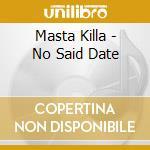 Masta Killa - No Said Date cd musicale di Killa Masta