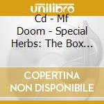 CD - MF DOOM - SPECIAL HERBS: THE BOX SET cd musicale di MF DOOM