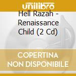 RENAISSANCE CHILD   (CD+DVD) cd musicale di HELL RAZAH