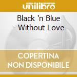 WITHOUT LOVE                              cd musicale di Blue Black'n