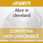 Alive in cleveland cd musicale