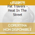 HEAT IN THE STREET                        cd musicale di Pat Travers
