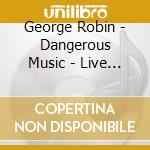 George Robin - Dangerous Music - Live 85 cd musicale
