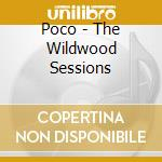 THE WILDWOOD SESSIONS cd musicale di POCO