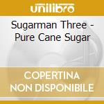 Sugarman Three - Pure Cane Sugar cd musicale di Three Sugarman