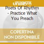 PRACTICE WHAT YOU PREACH cd musicale di POETS OF RHYTHM