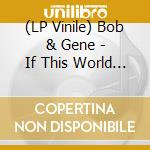 (LP VINILE) If this world were mine lp vinile di BOB & GENE