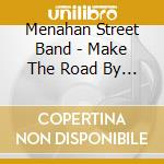 CD - MENAHAN STREET BAND  - MAKE THE ROAD BY WALKING cd musicale di MENAHAN STREET BAND