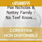 NA TEEF KNOW DE ROAD OFTEEF               cd musicale di Pax & nett Nicholas