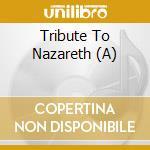 A TRIBUTE TO NAZARETH                     cd musicale di ARTISTI VARI