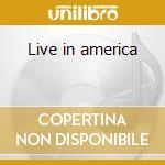 Live in america cd musicale