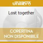 Lost together cd musicale