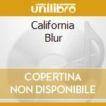 CALIFORNIA BLUR                           cd musicale di SWIRL 360