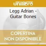 Guitar bones cd musicale di Adrian Legg