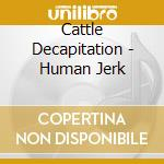 Human jerky cd musicale di Decapitation Cattle