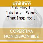 JUKEBOX - SONGS THAT INSPIRED THE BAND    cd musicale di PINK FLOYD