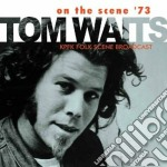 Tom Waits - On The Scene '73 cd musicale di Tom Waits
