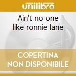 Ain't no one like ronnie lane cd musicale
