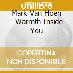 Warmth inside you cd musicale di Hoen mark van