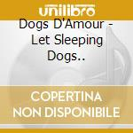 Dogs D'Amour - Let Sleeping Dogs.. cd musicale di DOGS D'AMOUR