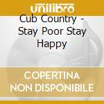 STAY POOR STAY HAPPY                      cd musicale di Country Cub