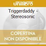 STEREOSONIC MELTDOWN cd musicale di TRIGGERDADDY