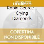 CRYING DIAMONDS cd musicale di Robin George