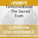 SACRED TRUTH, THE                         cd musicale di TENHORNEDBEAST