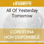 ALL OF YESTERDAY TOMORROW                 cd musicale di AMP