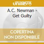 GET GUILTY cd musicale di A.C.NEWMAN