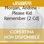 PLEASE KID REMEMBER                       cd musicale di Andrew Morgan