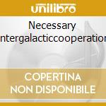 NECESSARY INTERGALACTICCOOPERATION        cd musicale di NIC