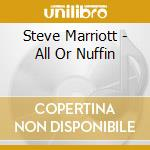 ALL OR NUFFIN - THE FINAL PERFORMANCES cd musicale di MARRIOTT STEVE