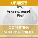 FINI!                                     cd musicale di Andrew/jean-h Liles