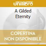 A GILDED ETERNITY                         cd musicale di LOOP