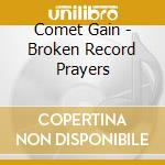 BROKEN RECORD PRAYERS                     cd musicale di Gain Comet