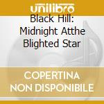 BLACK HILL: MIDNIGHT ATTHE BLIGHTED STAR  cd musicale di Greed Human