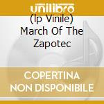 (LP VINILE) MARCH OF THE ZAPOTEC lp vinile di BEIRUT