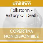 VICTORY OR DEATH                          cd musicale di FOLKSTORM