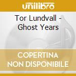 GHOST YEARS                               cd musicale di Lundvall Tor