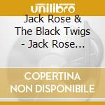 JACK ROSE & THE BLACK TWIGS               cd musicale di JACK ROSE & THE BLAC