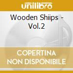 VOL.2                                     cd musicale di WOODEN SHIIPS