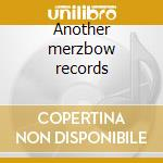 Another merzbow records cd musicale di MERZBOW